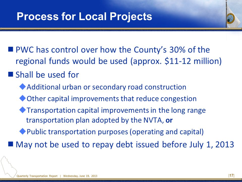 Quarterly Transportation Report | Wednesday, June 19, 2013 Process for Local Projects PWC has control over how the Countys 30% of the regional funds w