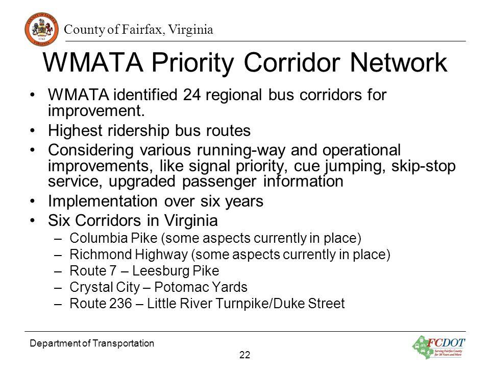 County of Fairfax, Virginia Department of Transportation 22 WMATA Priority Corridor Network WMATA identified 24 regional bus corridors for improvement.