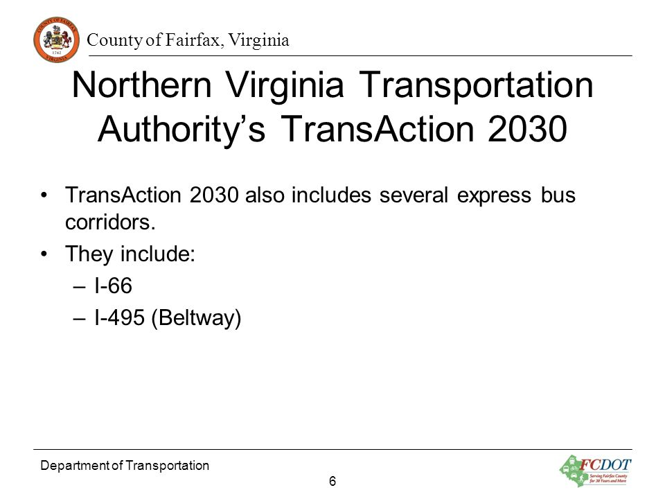 County of Fairfax, Virginia Department of Transportation 6 Northern Virginia Transportation Authoritys TransAction 2030 TransAction 2030 also includes