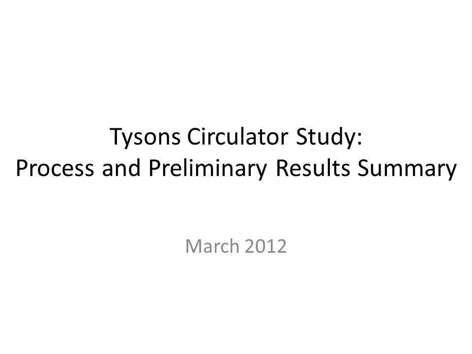 Tysons Circulator Study: Process and Preliminary Results Summary March 2012