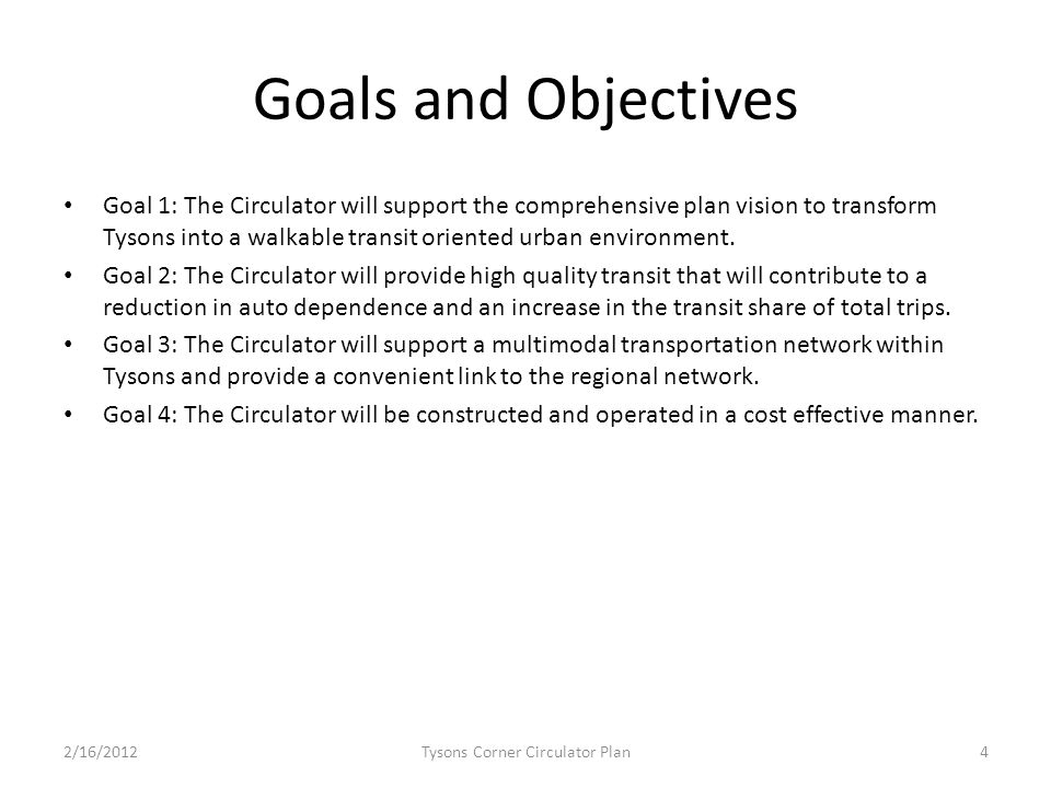 Goals and Objectives Goal 1: The Circulator will support the comprehensive plan vision to transform Tysons into a walkable transit oriented urban environment.