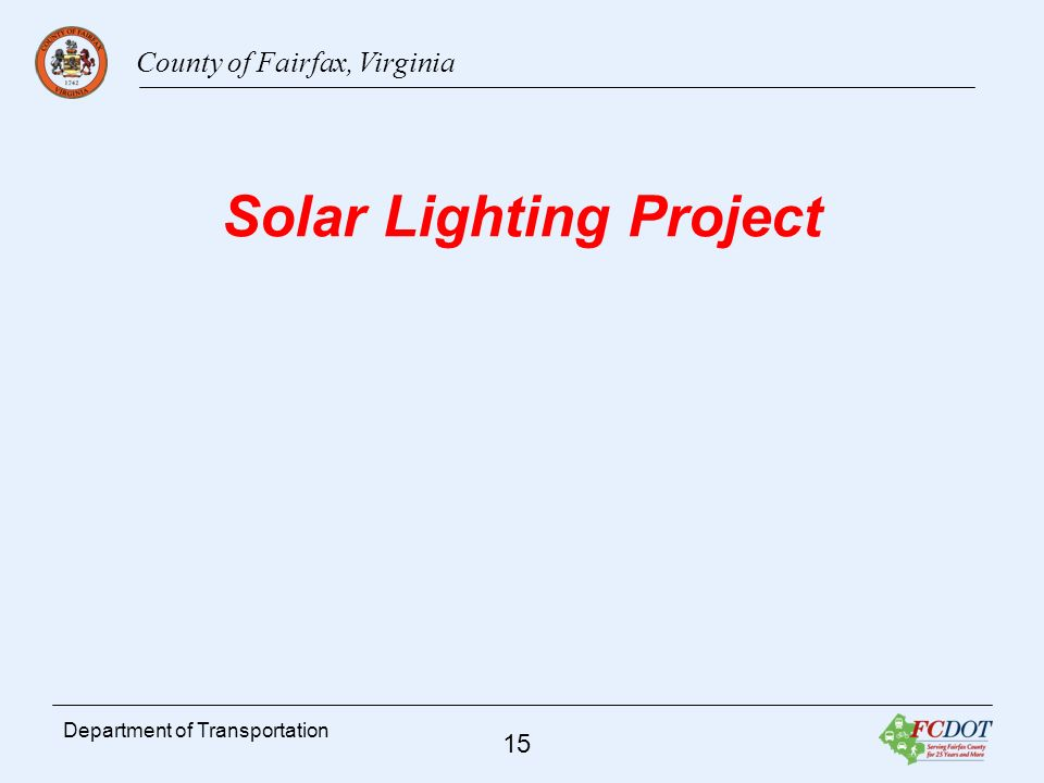 County of Fairfax, Virginia 15 Department of Transportation Solar Lighting Project
