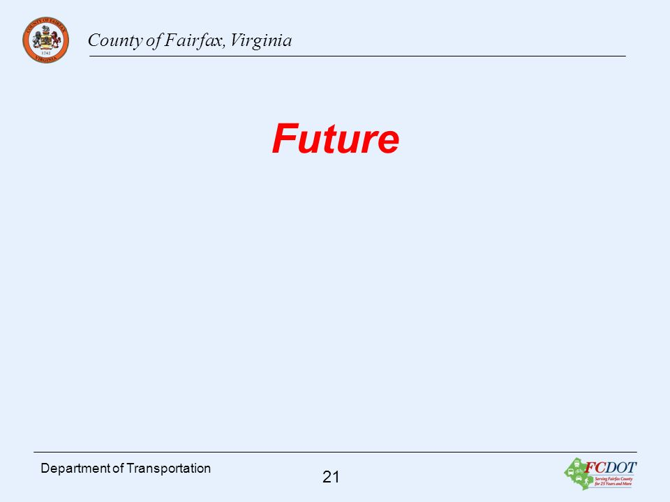 County of Fairfax, Virginia 21 Department of Transportation Future