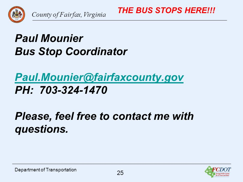 County of Fairfax, Virginia 25 Department of Transportation THE BUS STOPS HERE!!.