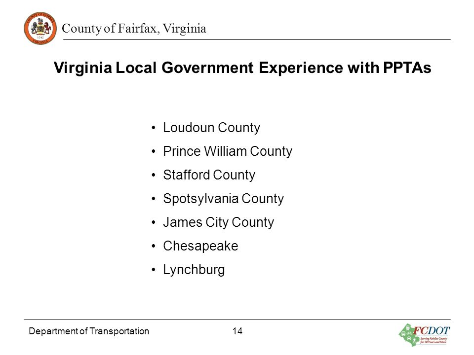 County of Fairfax, Virginia Department of Transportation 14 Virginia Local Government Experience with PPTAs Loudoun County Prince William County Staff