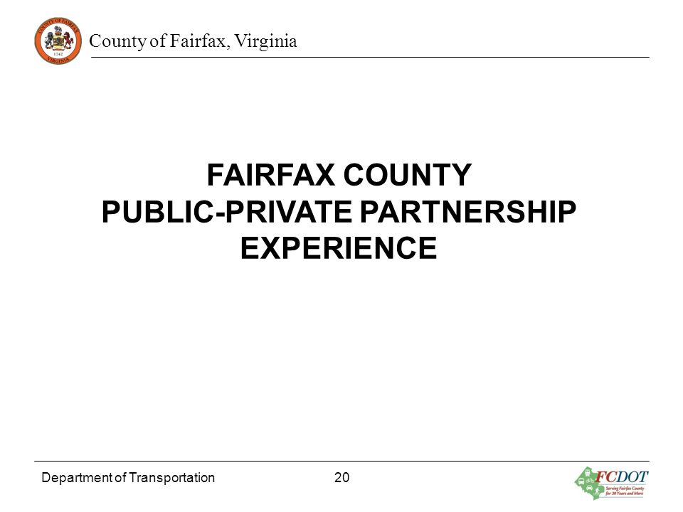 County of Fairfax, Virginia Department of Transportation 20 FAIRFAX COUNTY PUBLIC-PRIVATE PARTNERSHIP EXPERIENCE