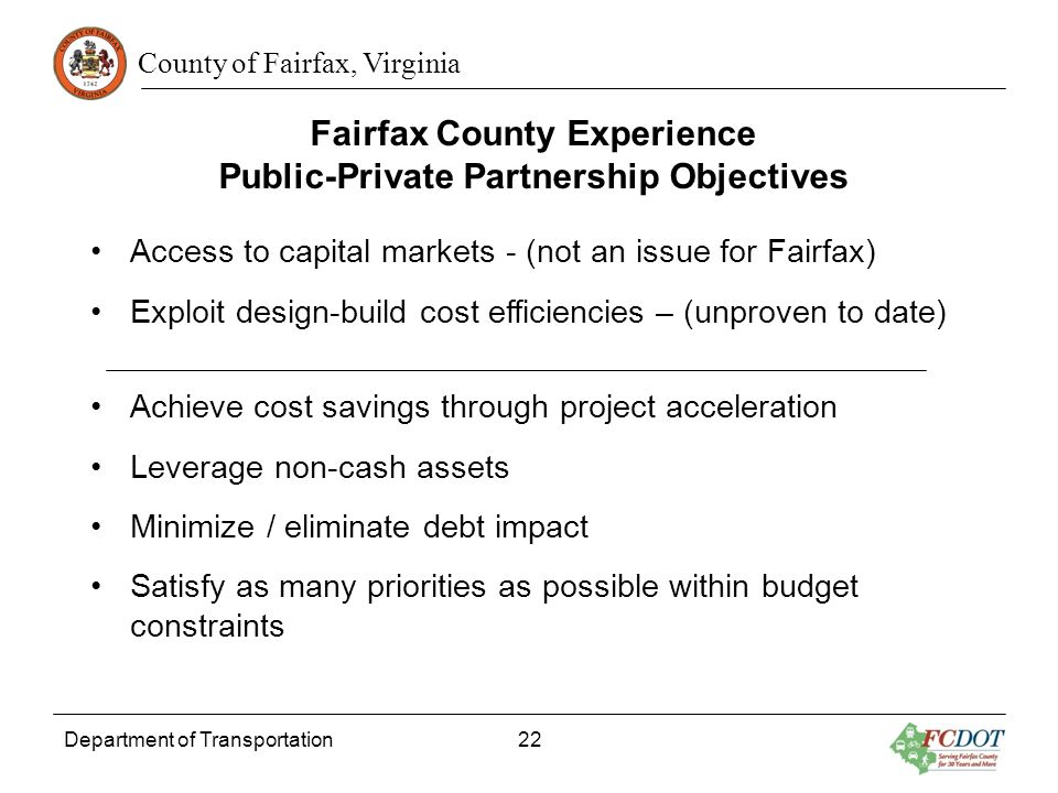 County of Fairfax, Virginia Department of Transportation 22 Fairfax County Experience Public-Private Partnership Objectives Access to capital markets