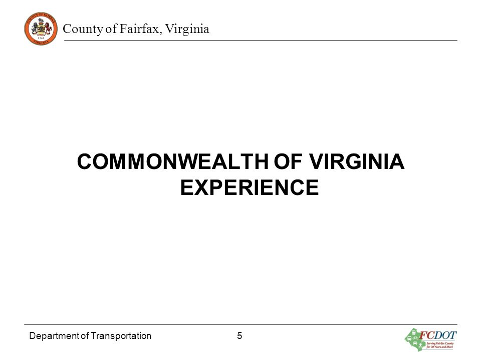 County of Fairfax, Virginia COMMONWEALTH OF VIRGINIA EXPERIENCE Department of Transportation 5