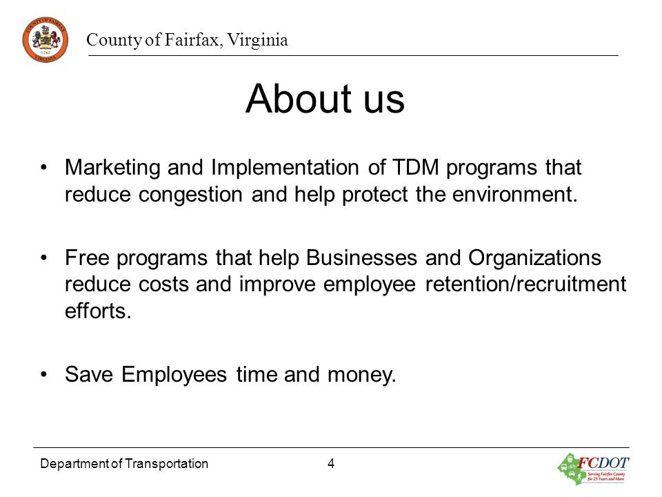 County of Fairfax, Virginia Department of Transportation4 About us Marketing and Implementation of TDM programs that reduce congestion and help protec