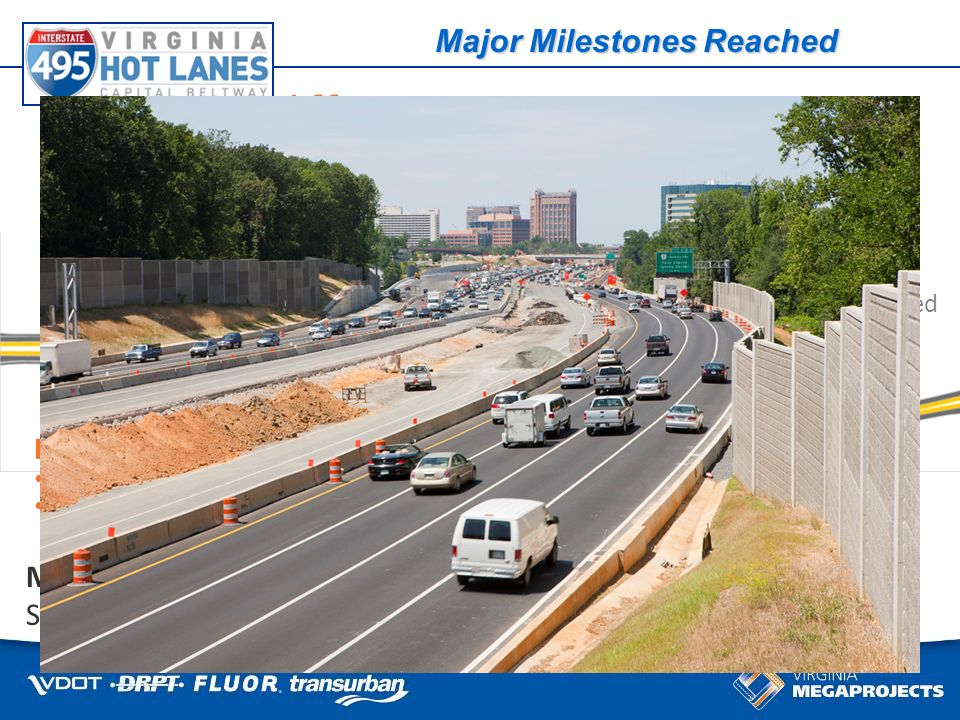Some things cant wait for traffic Idylwood Rd Bridge completed Mainline Beltway Significant progress on new outer lanes I-66 Complete new I-66 eastbound span and new ramps Close left exit from I-495 north to I-66 (after Labor Day) Ramp and HOT Lanes Connection underway Lee Highway Complete new westbound span late 2011 Ramp and HOT Lanes Connection underway W&OD Trail Bridge Completed Major Milestones Reached