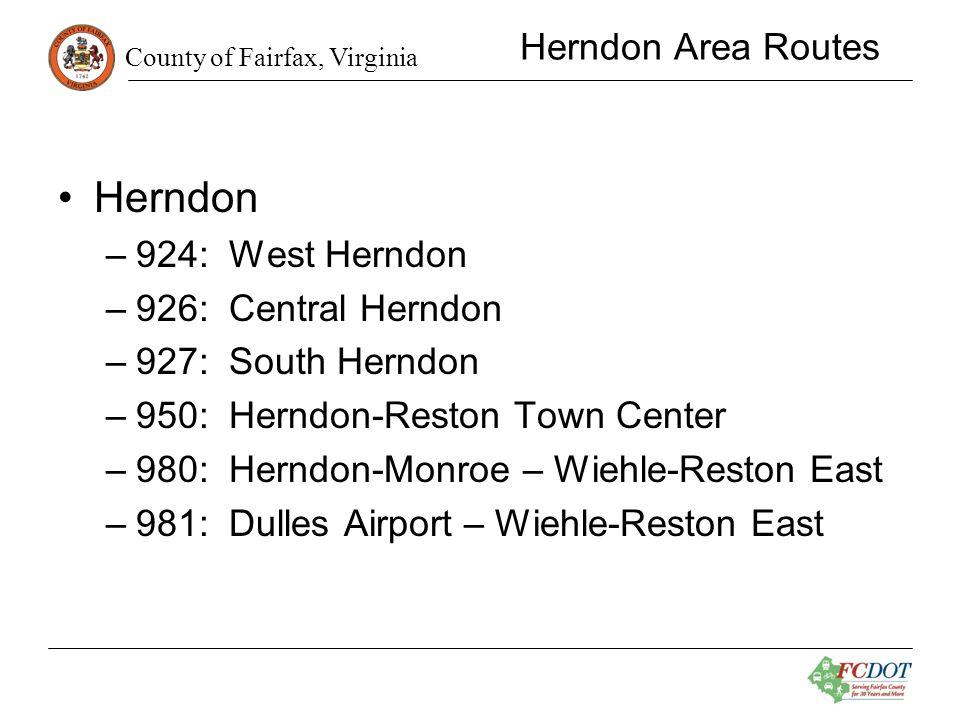 County of Fairfax, Virginia Herndon Area Routes Herndon –924: West Herndon –926: Central Herndon –927: South Herndon –950: Herndon-Reston Town Center –980: Herndon-Monroe – Wiehle-Reston East –981: Dulles Airport – Wiehle-Reston East
