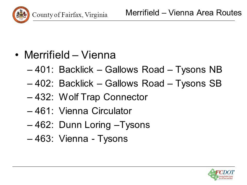 County of Fairfax, Virginia Merrifield – Vienna Area Routes Merrifield – Vienna –401: Backlick – Gallows Road – Tysons NB –402: Backlick – Gallows Road – Tysons SB –432: Wolf Trap Connector –461: Vienna Circulator –462: Dunn Loring –Tysons –463: Vienna - Tysons