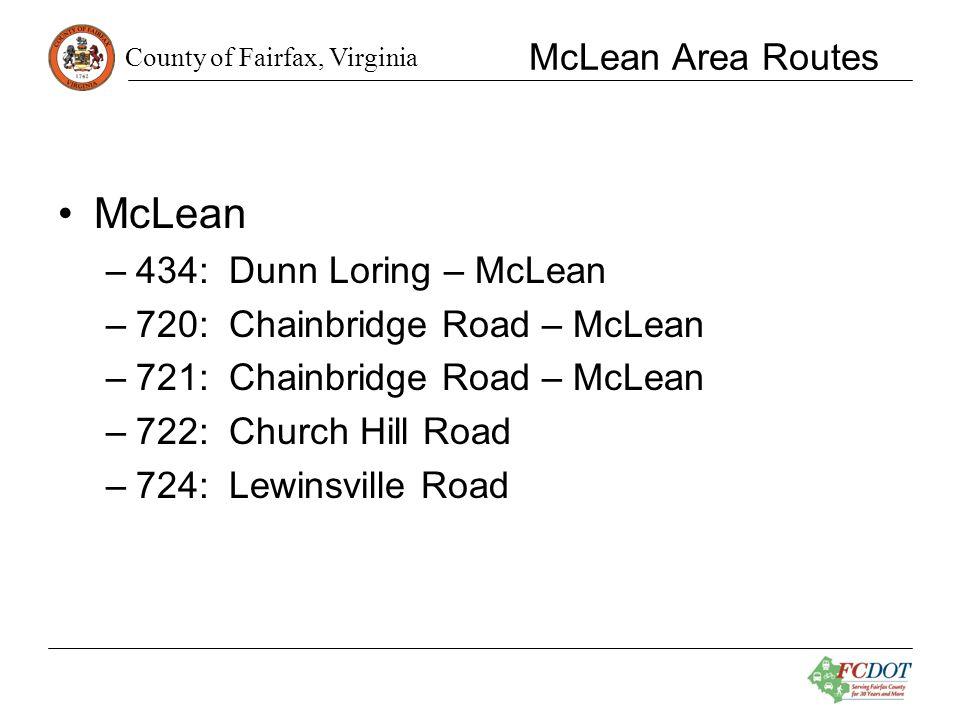 County of Fairfax, Virginia McLean Area Routes McLean –434: Dunn Loring – McLean –720: Chainbridge Road – McLean –721: Chainbridge Road – McLean –722: Church Hill Road –724: Lewinsville Road
