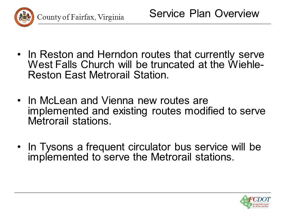 County of Fairfax, Virginia Service Plan Overview Modified and New Routes 401 | 402 | 432 | 434 | 461 | 462 | 463 | 551 | 552 | 553 | 554 | 557 | 574 | 585 | 720 | 721 | 722 | 724 | 924 | 926 | 927 | 929 | 950 | 951 | 952 | 959 | 980 | 981 Silver Line Circulator SLC 1 - McLean SLC 2 - Tysons Corner SLC 3 - Greensboro SLC 4 - Spring Hill