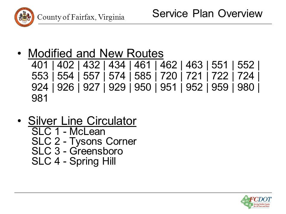 County of Fairfax, Virginia Proposed for Elimination Fairfax Connector Route Proposed for Elimination Service to be Provided by: 425 Silver Line, new Fairfax Connector Circulator 427 Silver Line, new Fairfax Connector Circulator 505 New Route 959 555 New Route 959 595 Silver Line 597 Silver Line
