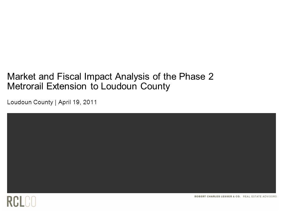 Market and Fiscal Impact Analysis of the Phase 2 Metrorail Extension to Loudoun County Loudoun County   April 19, 2011