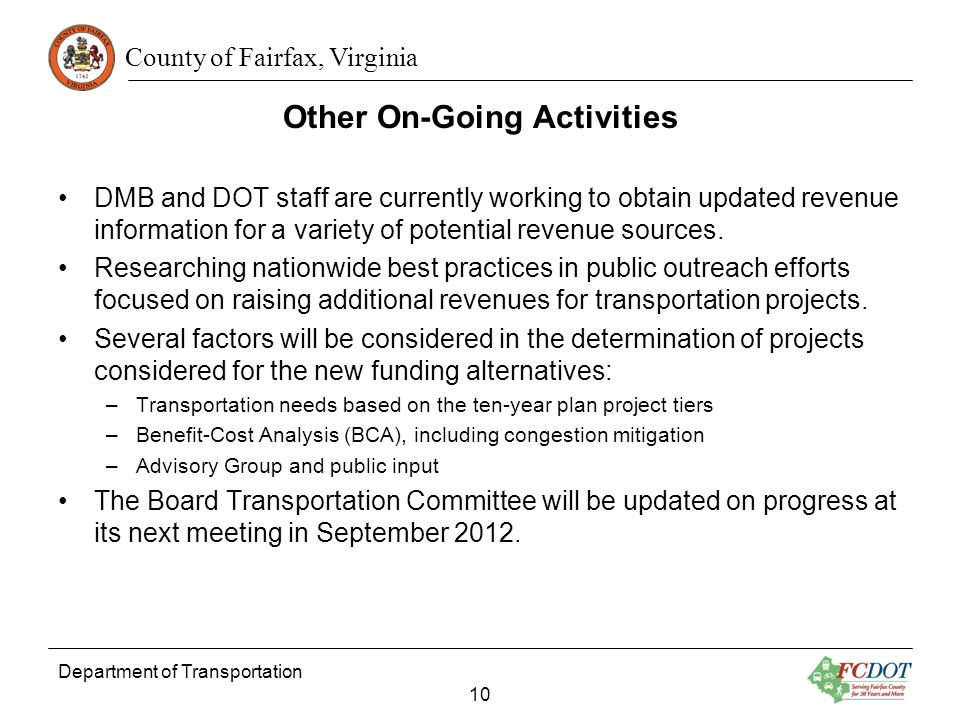 County of Fairfax, Virginia Other On-Going Activities DMB and DOT staff are currently working to obtain updated revenue information for a variety of potential revenue sources.