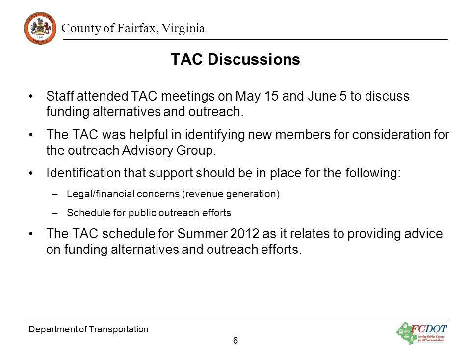 County of Fairfax, Virginia TAC Summer 2012 Schedule TAC is planning to work with staff through August to support the development of the transportation funding alternatives and outreach efforts.