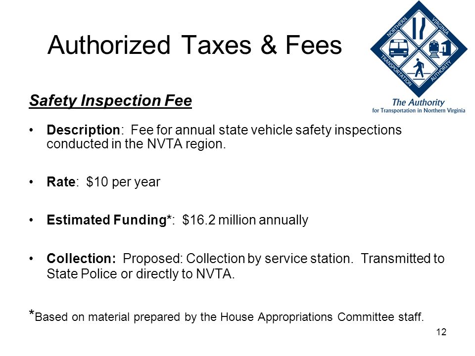 12 Authorized Taxes & Fees Safety Inspection Fee Description: Fee for annual state vehicle safety inspections conducted in the NVTA region. Rate: $10