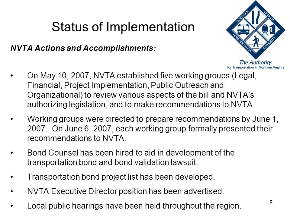 18 Status of Implementation NVTA Actions and Accomplishments: On May 10, 2007, NVTA established five working groups (Legal, Financial, Project Impleme