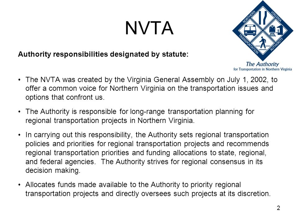 2 NVTA Authority responsibilities designated by statute: The NVTA was created by the Virginia General Assembly on July 1, 2002, to offer a common voic