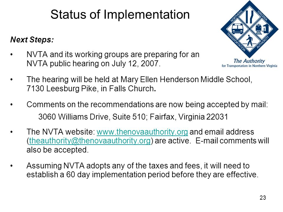 23 Status of Implementation Next Steps: NVTA and its working groups are preparing for an NVTA public hearing on July 12, 2007. The hearing will be hel