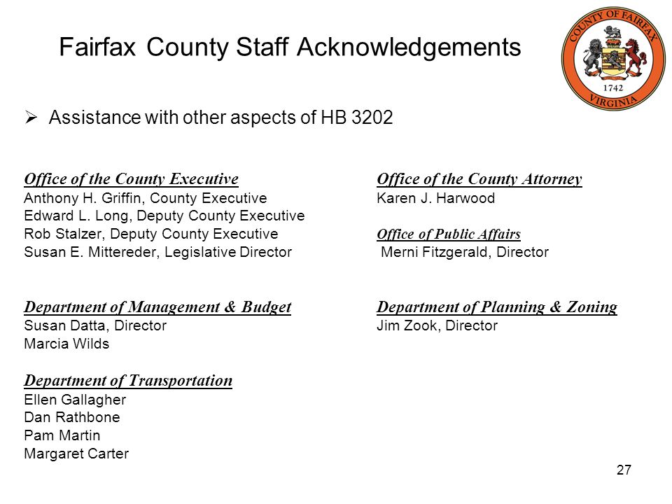 27 Fairfax County Staff Acknowledgements Assistance with other aspects of HB 3202 Office of the County Executive Office of the County Attorney Anthony