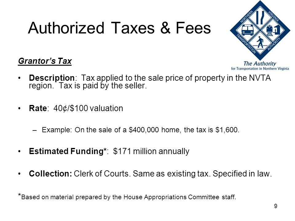 9 Authorized Taxes & Fees Grantors Tax Description: Tax applied to the sale price of property in the NVTA region. Tax is paid by the seller. Rate: 40¢