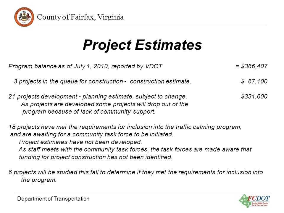 County of Fairfax, Virginia Department of Transportation Future Program Funding For the last several years approximately $200,000 has been expended per year for construction of traffic calming projects.