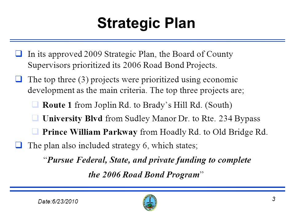2 Date:6/23/2010 Budget Presentation At the budget work sessions in the Spring 2010, the Department of Transportation informed the Board of County Supervisors that, Without other sources of funding the County will have to end the Capital Program in 24 to 36 months At the same time, the Department also informed the Board that it was examining the possibility of using alternative funding sources to develop a program that would move projects forward.