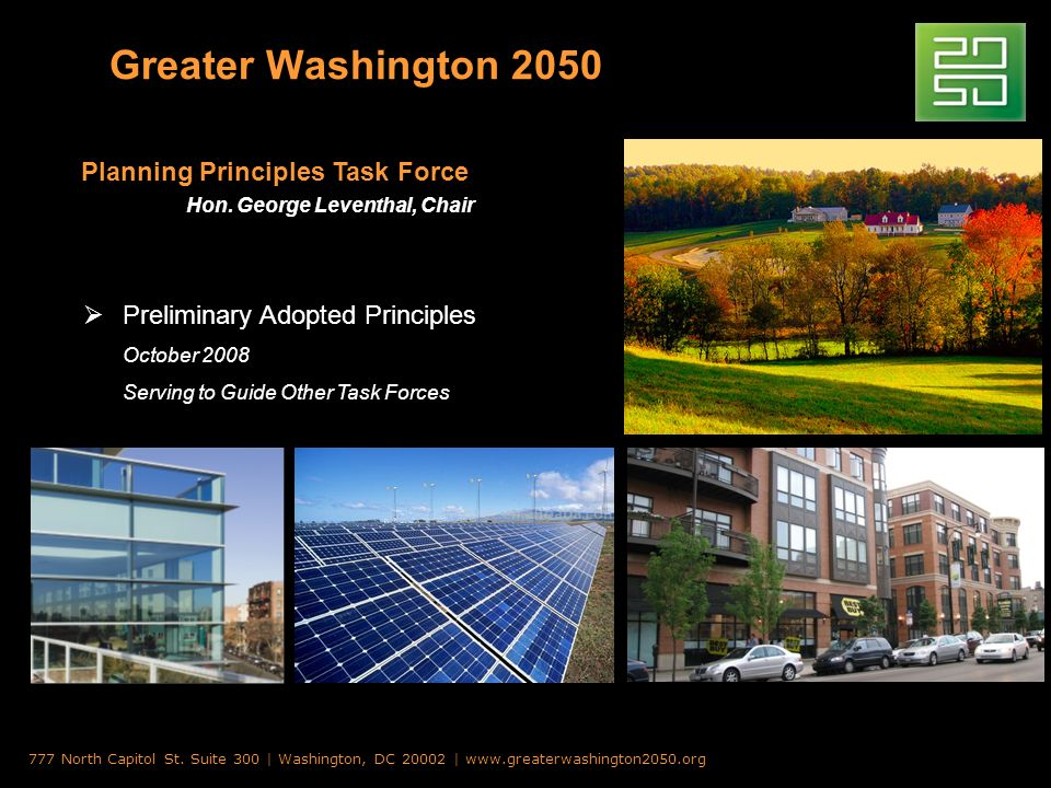Greater Washington 2050 Preliminary Adopted Principles October 2008 Serving to Guide Other Task Forces 777 North Capitol St.