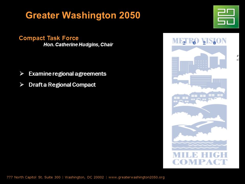Greater Washington 2050 Examine regional agreements Draft a Regional Compact 777 North Capitol St.