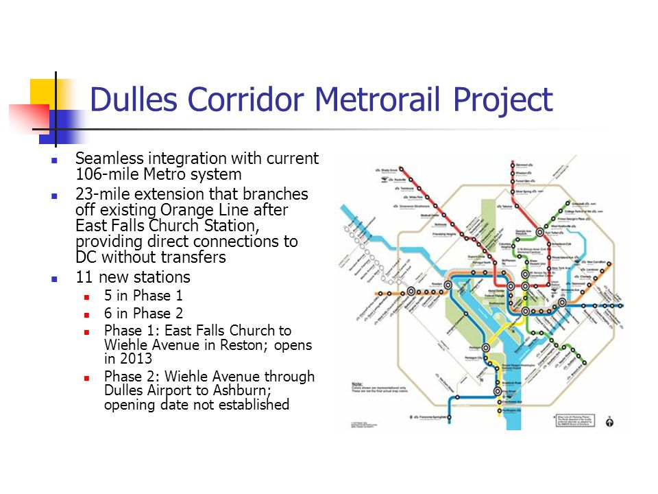 Dulles Corridor Metrorail Project Seamless integration with current 106-mile Metro system 23-mile extension that branches off existing Orange Line aft