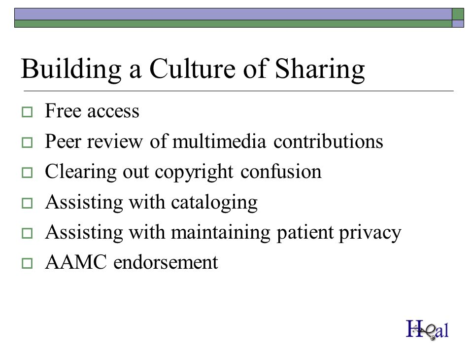 Building a Culture of Sharing Free access Peer review of multimedia contributions Clearing out copyright confusion Assisting with cataloging Assisting with maintaining patient privacy AAMC endorsement