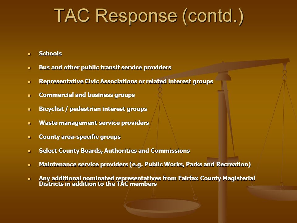 TAC Response (contd.) Schools Schools Bus and other public transit service providers Bus and other public transit service providers Representative Civic Associations or related interest groups Representative Civic Associations or related interest groups Commercial and business groups Commercial and business groups Bicyclist / pedestrian interest groups Bicyclist / pedestrian interest groups Waste management service providers Waste management service providers County area-specific groups County area-specific groups Select County Boards, Authorities and Commissions Select County Boards, Authorities and Commissions Maintenance service providers (e.g.