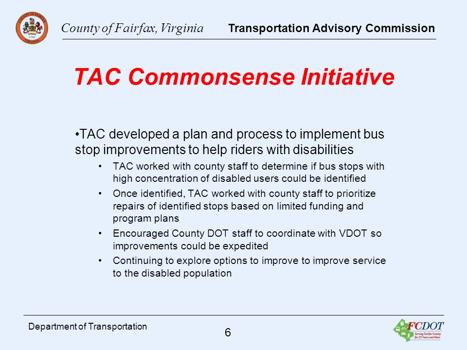 County of Fairfax, Virginia Transportation Advisory Commission 7 Department of Transportation TAC Ongoing Actions TAC monthly meetings include briefings from FDOT, VDOT, WMATA, COG, MWAA, etc.