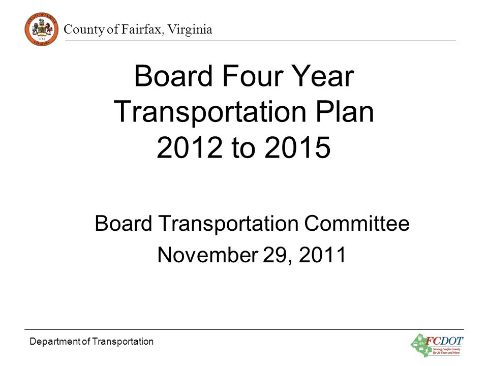 County of Fairfax, Virginia Department of Transportation 2 Background The Board adopted Four Year Transportation Plans in 2004 and 2007.
