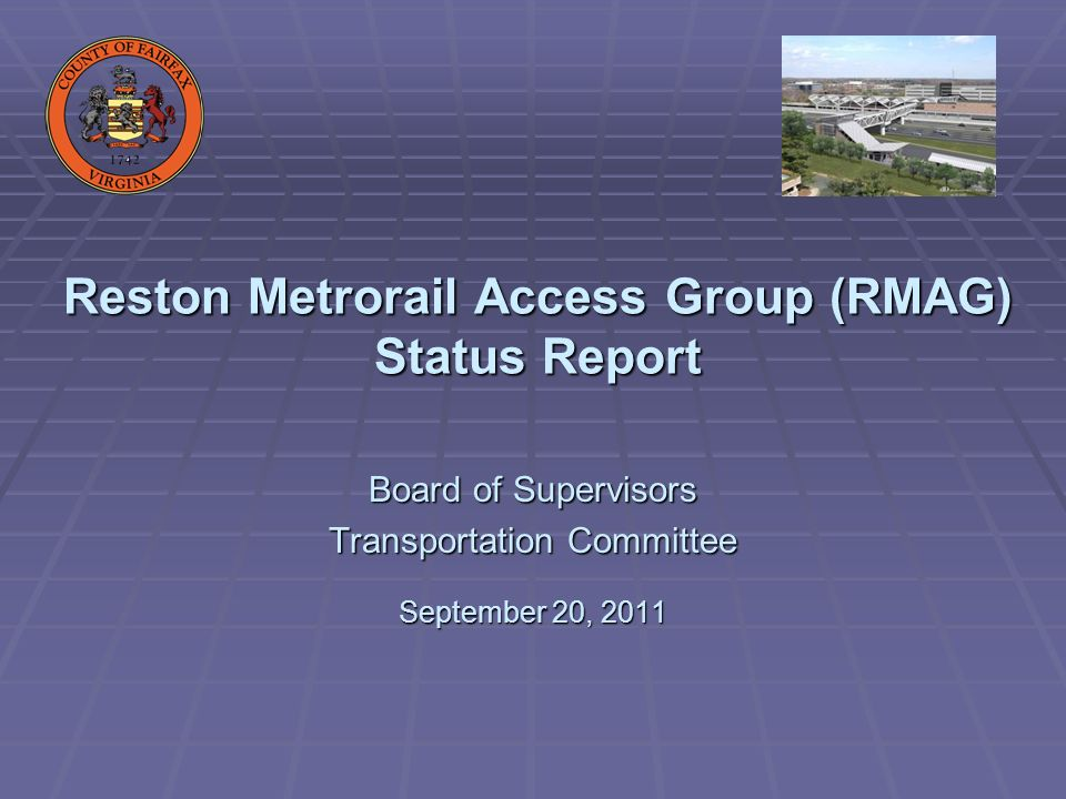 Reston Metrorail Access Group (RMAG) Status Report Board of Supervisors Transportation Committee September 20, 2011