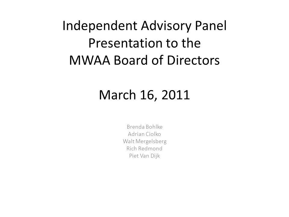 Independent Advisory Panel Presentation to the MWAA Board of Directors March 16, 2011 Brenda Bohlke Adrian Ciolko Walt Mergelsberg Rich Redmond Piet V