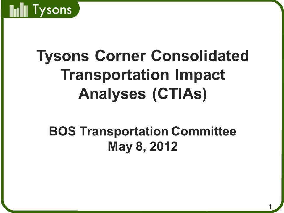 Tysons Tysons Corner Consolidated Transportation Impact Analyses (CTIAs) BOS Transportation Committee May 8, 2012 Tysons 1