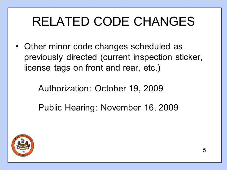 RELATED CODE CHANGES Other minor code changes scheduled as previously directed (current inspection sticker, license tags on front and rear, etc.) Authorization: October 19, 2009 Public Hearing: November 16,