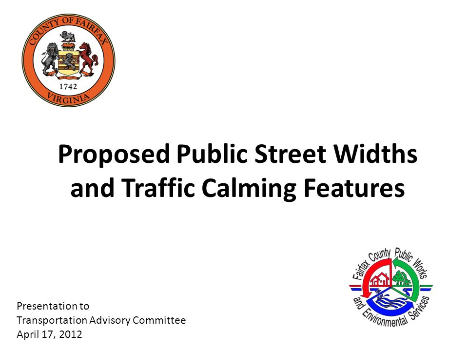 Proposed Public Street Widths and Traffic Calming Features Presentation to Transportation Advisory Committee April 17, 2012