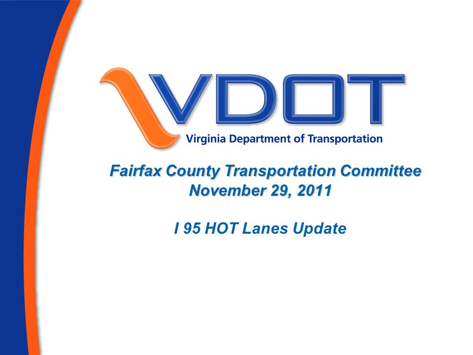 2 I 95 HOT Lanes Update VDOT conducted a Design Public Hearing on the 95 HOT Lanes including information about the environmental assessment and the Department of Rail and Public Transportations (DRPT) I-95 Transit and TDM Plan.