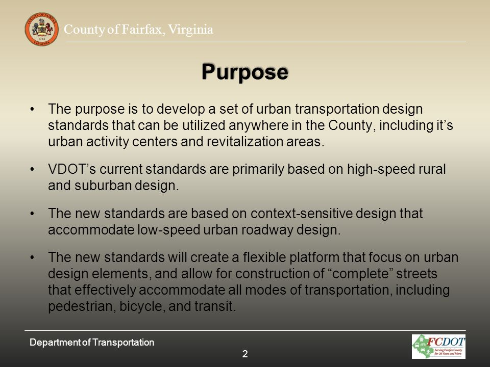 County of Fairfax, Virginia Purpose The purpose is to develop a set of urban transportation design standards that can be utilized anywhere in the Coun