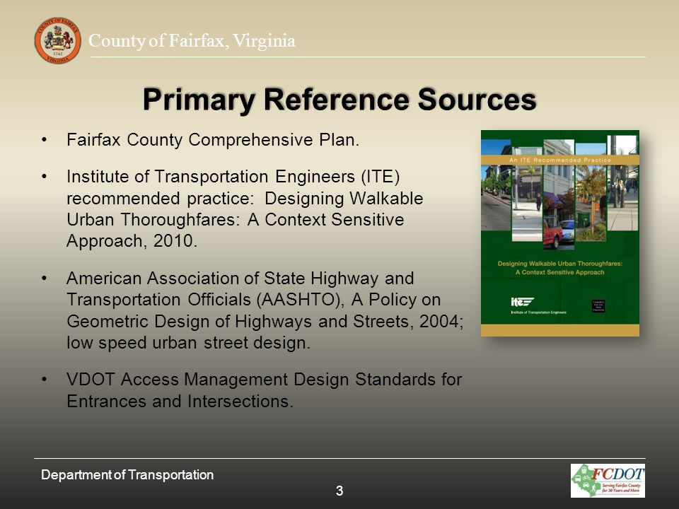 County of Fairfax, Virginia Expected Timeframe Based on experience from the adoption of the Tysons Corner Transportation Design Standards, but given the larger geographic area being covered and the opportunity for expanded public input, expectations are to have the standards adopted in about 12 to 18 months.