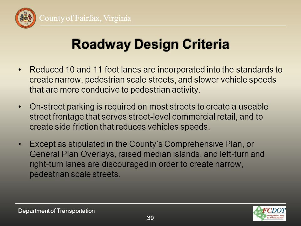 County of Fairfax, Virginia Roadway Design Criteria Reduced 10 and 11 foot lanes are incorporated into the standards to create narrow, pedestrian scal