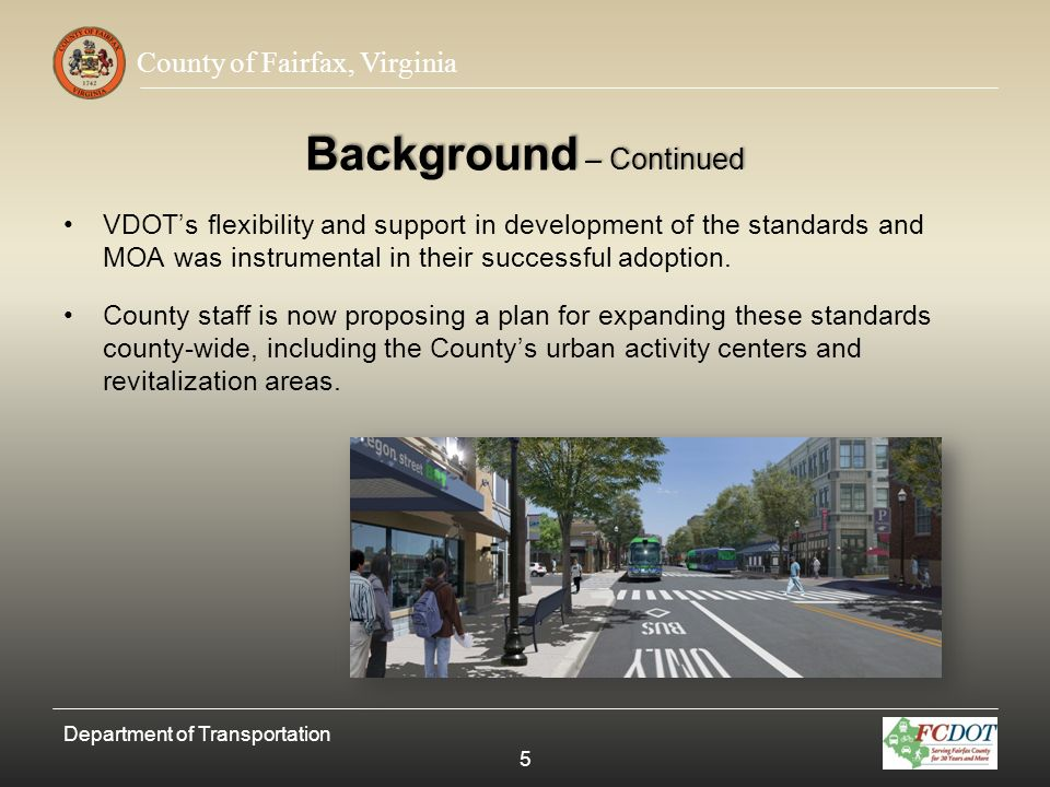 County of Fairfax, Virginia Pedestrian Facilities Recommended Functional Classification Streetscape Zone Width Min/Max Building Zone Width Minimum Sidewalk Width Minimum Landscape Amenity Panel Width Principal Arterial Design Standards are per the Countys Comprehensive Plan, and Comprehensive Plan Overlays Minor Arterial Collector Local Street Department of Transportation 46