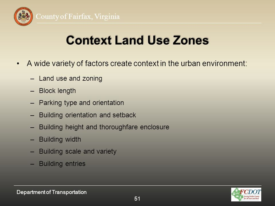 County of Fairfax, Virginia Context Land Use Zones A wide variety of factors create context in the urban environment: –Land use and zoning –Block leng