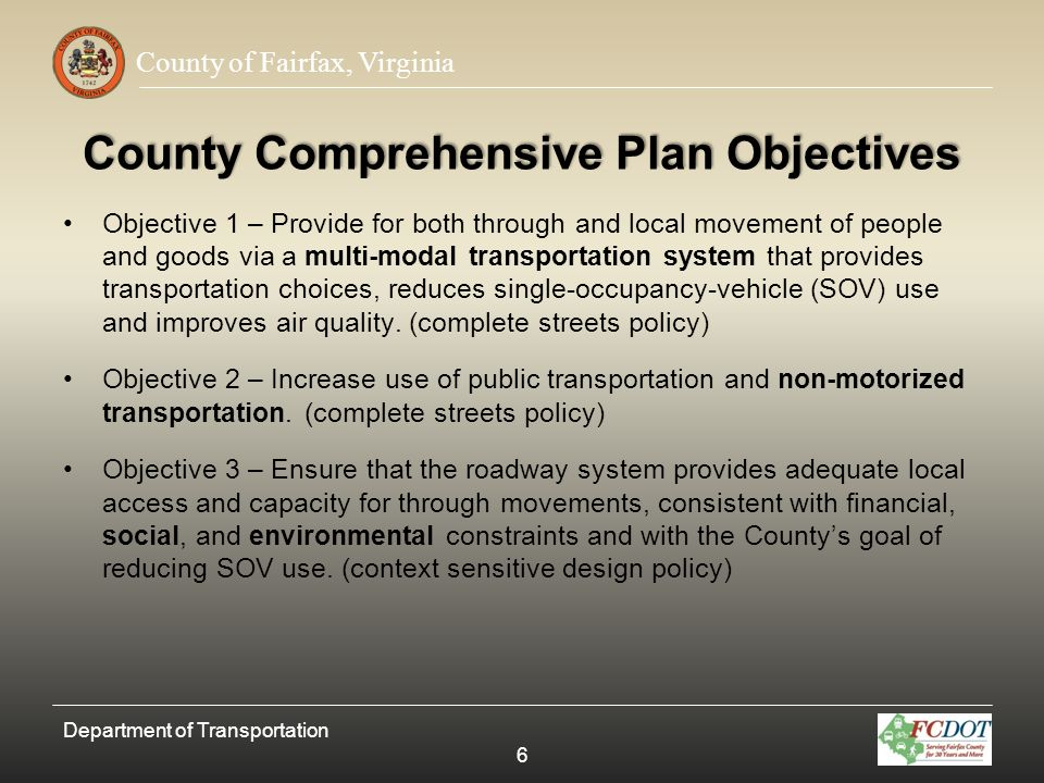 County of Fairfax, Virginia County Comprehensive Plan Objectives Objective 1 – Provide for both through and local movement of people and goods via a m