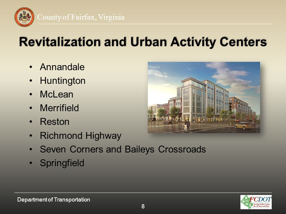County of Fairfax, Virginia Recommended Process Develop a County-wide set of Urban Transportation Design Standards (excluding Tysons Corner) that will be applicable within the Countys revitalization areas and urban activity centers, and adopt a County-wide Memorandum of Agreement with VDOT to implement the standards.